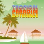 Tropical Paradise Difference